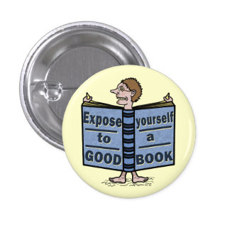 Funny Expose Yourself to a Good Book 1 Inch Round Button