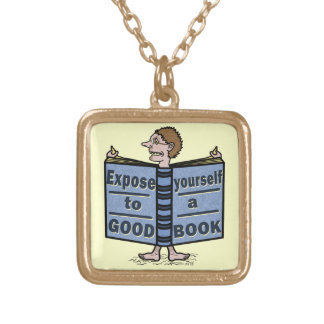 Funny Expose Yourself to a Good Book Gold Plated Necklace