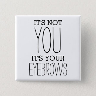 Funny Eyebrows Insult Joke Pinback Button