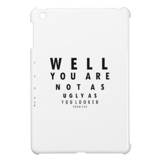 Funny Eyechart You are not as ugly iPad Mini Cases