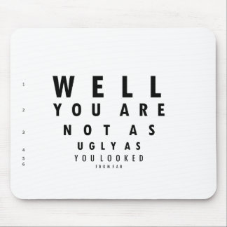 Funny Eyechart You are not as ugly Mousepad