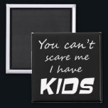 """Funny family gifts kids quotes fridge magnets<br><div class=""""desc"""">Funny family gifts kids quotes fridge magnets. You cant scare me I have kids funny black and white refrigerator magnet. This makes a great gift for parents,  moms or dads!</div>"""