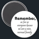 """Funny family quote magnets novelty joke gifts<br><div class=""""desc"""">Funny family quote magnets novelty joke gifts. Remember,  as far as everyone knows we are a nice,  normal family. Design by Wisecrack gifts.</div>"""