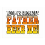 Funny Fathers Dads Worlds Greatest Father Beer Me! Postcard