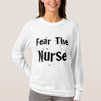 Funny Fear The Nurse Gift T-Shirt