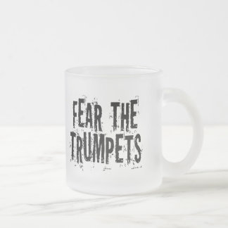 Funny Fear The Trumpets Gift Frosted Glass Coffee Mug