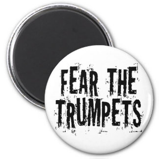 Funny Fear The Trumpets Gift Magnet