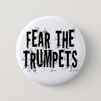 Funny Fear The Trumpets Gift Pinback Button