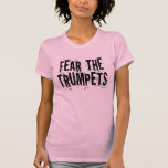 Funny Fear The Trumpets Gift Tees
