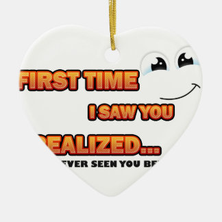 Funny First Time I Saw You... Ceramic Ornament