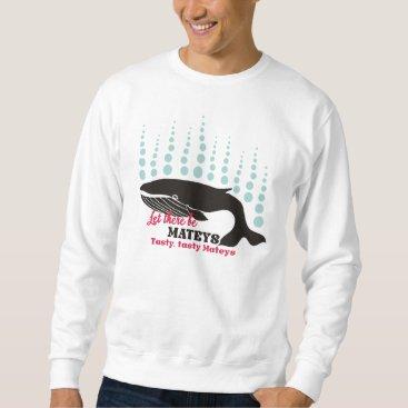 Beach Themed Funny fish boating killer whale tasty mateys sweatshirt