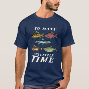 Funny Fishing Quote T-shirt Many Fish Little Time