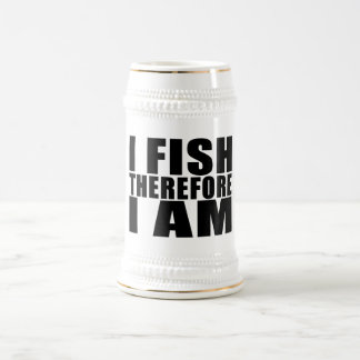 Funny Fishing Quotes Jokes I Fish Therefore I am Beer Stein