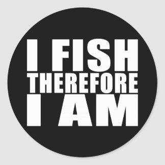 Funny Fishing Quotes Jokes I Fish Therefore I am Classic Round Sticker