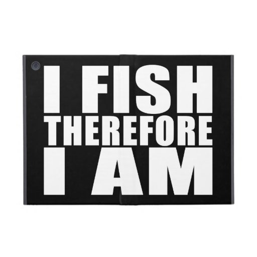 Funny Fishing Quotes Jokes I Fish Therefore I am iPad Mini Cover