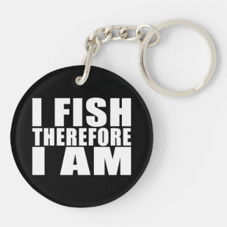 Funny Fishing Quotes Jokes I Fish Therefore I am Keychain