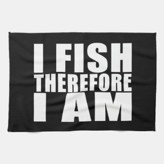 Funny Fishing Quotes Jokes I Fish Therefore I am Kitchen Towel