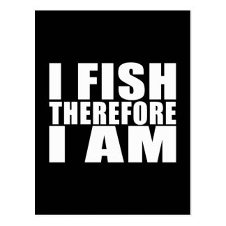 Funny Fishing Quotes Jokes I Fish Therefore I am Postcard