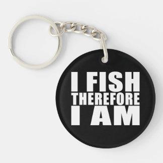Funny Fishing Quotes Jokes I Fish Therefore I am Single-Sided Round Acrylic Keychain