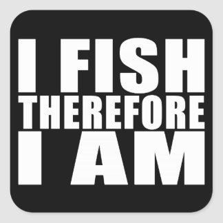 Funny Fishing Quotes Jokes I Fish Therefore I am Square Sticker