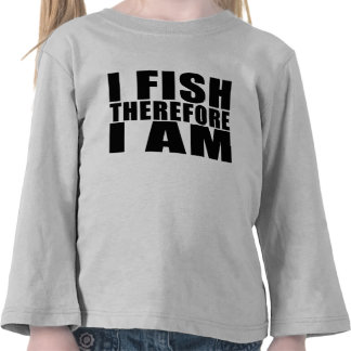 Funny Fishing Quotes Jokes I Fish Therefore I am Tee Shirt