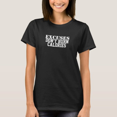 Funny Fitness Excuses Dont Burn Calories T_Shirt