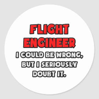 Funny Flight Engineer .. Doubt It Classic Round Sticker