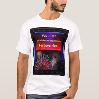 Funny Flirty Fireworks, 4th of July T-Shirt