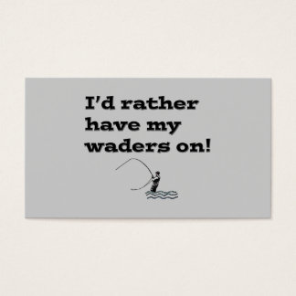 Funny Fly Fishing; I'd rather have my waders on! Business Card