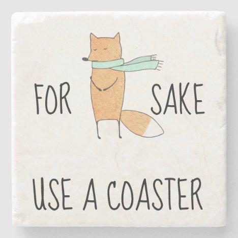 Funny For Fox Sake Use a Coaster