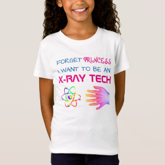 "Funny ""Forget Princess, I Want to be an XRay Tech"" T-Shirt"