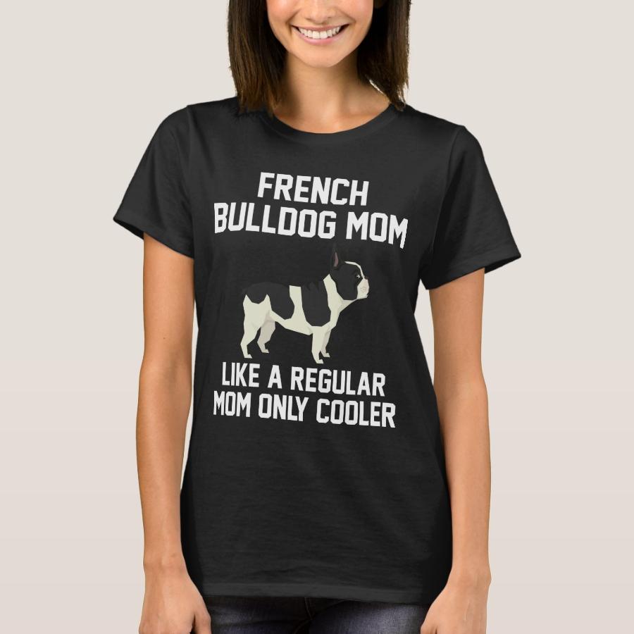 Funny French Bulldog Mom T-Shirt - Best Selling Long-Sleeve Street Fashion Shirt Designs