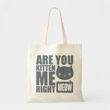 funflow Funny Fun Are You Kitten Me Right Meow Tote Bag