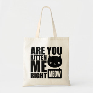 843f1dbaaf Funny Fun Are You Kitten Me Right Meow Tote Bag