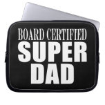 Funny Fun Fathers & Dads Board Certified Super Dad Laptop Computer Sleeve