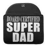 Funny Fun Fathers & Dads Board Certified Super Dad Sleeves For MacBooks