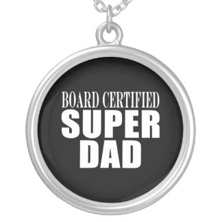 Funny Fun Fathers & Dads Board Certified Super Dad Silver Plated Necklace