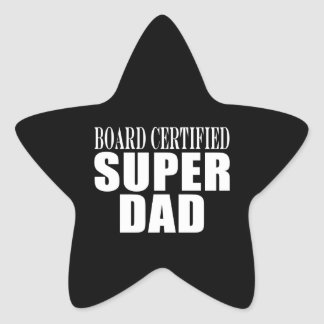 Funny Fun Fathers & Dads Board Certified Super Dad Star Sticker