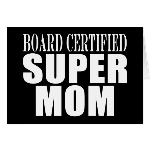Funny Fun Mothers & Moms Board Certified Super Mom Greeting Card