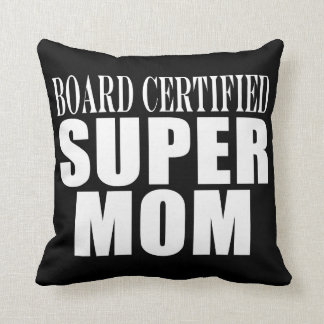 Funny Fun Mothers & Moms Board Certified Super Mom Throw Pillow