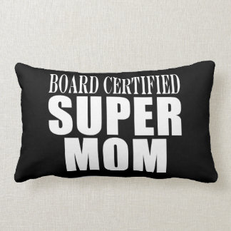 Funny Fun Mothers & Moms Board Certified Super Mom Pillow