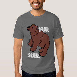 Funny Fur Sure Bear T Shirt