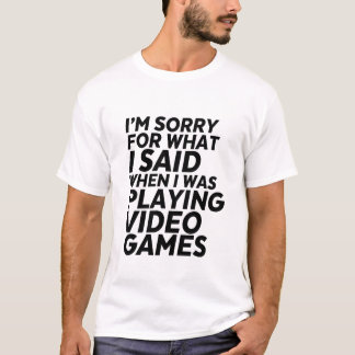 Funny Gamer and Geek T-shirt Sorry for What I Said