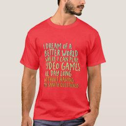 Funny Gamer Geek T-shirt I Dream of Better World