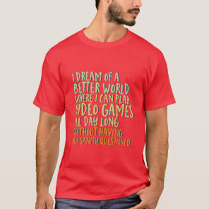 Funny Gamer Geek T-shirt I Dream of Better World
