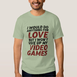 Funny Gamer Love Quote T-shirt for Gaming Geek