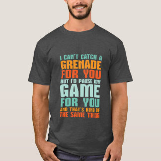 Funny Gamer Love T-shirt I Pause My Game For You