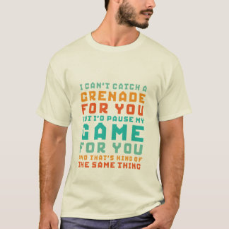 Funny Gamer Lover T-shirt I Pause My Game For You