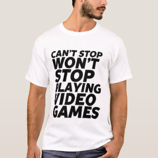 Funny Gamer T-shirt Can't Stop Playing Video Games