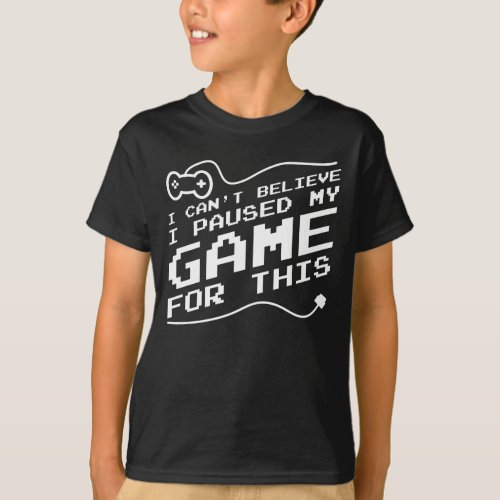 Funny Gaming Shirt Paused My Game to Be Here